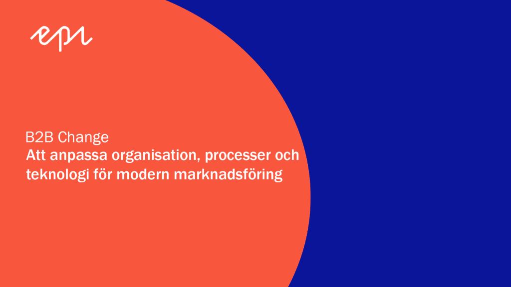 Att anpassa organisation, processer och teknologi för modern marknadsföring